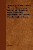 Climbing Mount Everest - Vol. I. - Containing Articles of Himalayan Mountaineering Expeditions to Scale the World's Highest Peak