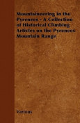 Mountaineering in the Pyrenees - A Collection of Historical Climbing Articles on the Pyrenees Mountain Range