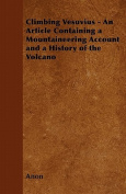 Climbing Vesuvius - An Article Containing a Mountaineering Account and a History of the Volcano