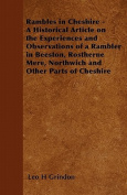 Rambles in Cheshire - A Historical Article on the Experiences and Observations of a Rambler in Beeston, Rostherne Mere, Northwich and Other Parts of C