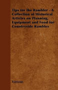 Tips for the Rambler - A Collection of Historical Articles on Planning, Equipment and Food for Countryside Rambles