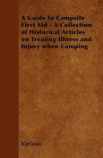 A Guide to Campsite First Aid - A Collection of Historical Articles on Treating Illness and Injury When Camping
