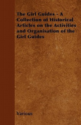 The Girl Guides - A Collection of Historical Articles on the Activities and Organisation of the Girl Guides