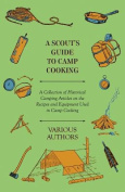 A Scout's Guide to Camp Cooking - A Collection of Historical Camping Articles on the Recipes and Equipment Used in Camp Cooking