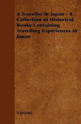 A Traveller in Japan - A Collection of Historical Books Containing Travelling Experiences in Japan