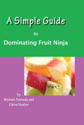 A Simple Guide to Dominating Fruit Ninja for iPhone