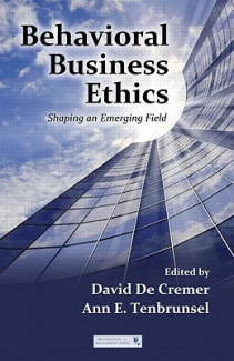 Behavioral Business Ethics: Shaping an Emerging Field (Series in Organization and Management)