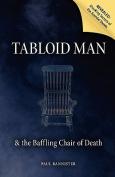 Tabloid Man & the Baffling Chair of Death