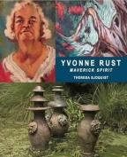 Yvonne Rust: Maverick Spirit