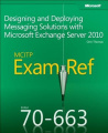 Designing and Deploying Messaging Solutions with Microsoft Exchange Server 2010