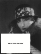 Martha Wilson Sourcebook - 40 Years of Reconsidering Feminism, Performance, Alternative Spaces