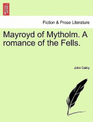 Mayroyd of Mytholm. a Romance of the Fells.