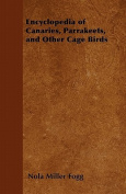 Encyclopedia of Canaries, Parrakeets, and Other Cage Birds