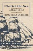 Cherish the Sea - A History of Sail