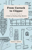 From Carrack to Clipper - A Book of Sailing-Ship Models