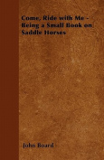 Come, Ride with Me - Being a Small Book on Saddle Horses