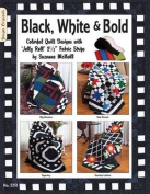 Black White & Bold  : Colorful Quilt Designs with Jelly Roll Fabric Strips