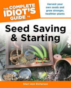 The Complete Idiot's Guide to Seed Saving and Starting (Complete Idiot's Guides