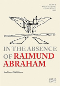 In the Absence of Raimund Abraham