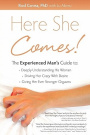 Here She Comes! the Experienced Man S Guide to Understanding His Woman, Driving Her Crazy with Desire and Giving Her Stronger Orgasms