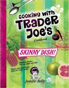 Skinny Dish! Cooking with Trader Joe's Cookbook