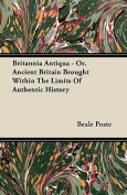 Britannia Antiqua - Or, Ancient Britain Brought Within the Limits of Authentic History
