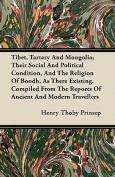 Tibet, Tartary and Mongolia; Their Social and Political Condition, and the Religion of Boodh, as There Existing. Compiled from the Reports of Ancient