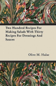 Two Hundred Recipes for Making Salads with Thirty Recipes for Dressings and Sauces