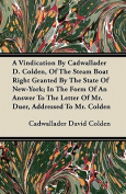 A   Vindication by Cadwallader D. Colden, of the Steam Boat Right Granted by the State of New-York; In the Form of an Answer to the Letter of Mr. Duer