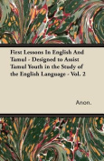 First Lessons in English and Tamul - Designed to Assist Tamul Youth in the Study of the English Language - Vol. 2