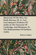 Memorials of the Hon. Ion Keith-Falconer, M. A., Late Lord Almoner's Professor of Arabic in the University of Cambridge, and Missionary to the Mohamme