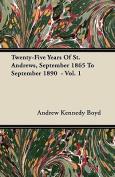 Twenty-Five Years of St. Andrews, September 1865 to September 1890 - Vol. 1