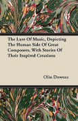 The Lure of Music, Depicting the Human Side of Great Composers, with Stories of Their Inspired Creations