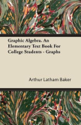 Graphic Algebra. an Elementary Text Book for College Students - Graphs