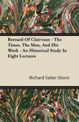 Bernard of Clairvaux - The Times, the Man, and His Work - An Historical Study in Eight Lectures