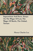 Superstition and Force. Essays on the Wager of Law, the Wager of Battle, the Ordeal, Torture