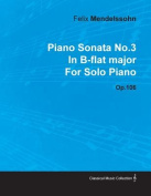 Piano Sonata No.3 in B-Flat Major by Felix Mendelssohn for Solo Piano Op.106