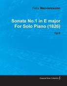 Sonata No.1 in E Major by Felix Mendelssohn for Solo Piano (1826) Op.6