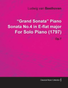 Grand Sonata Piano Sonata No.4 in E-Flat Major by Ludwig Van Beethoven for Solo Piano (1797) Op.7