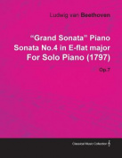 Grand Sonata Piano Sonata No.4 in E-Flat Major by Ludwig Van Beethoven for Solo Piano (1797) Op.7