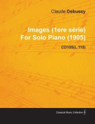 Images (1ere S Rie) by Claude Debussy for Solo Piano (1905) Cd105