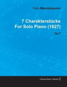 7 Charakterst Cke by Felix Mendelssohn for Solo Piano (1827) Op.7