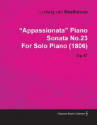 Appassionata Piano Sonata No.23 by Ludwig Van Beethoven for Solo Piano (1806) Op.57