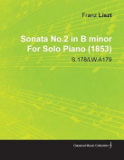 Sonata No.2 in B Minor by Franz Liszt for Solo Piano (1853) S.178/Lw.A179