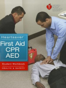 Heartsaver First Aid CPR AED Student Workbook