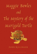 Maggie Bowles and the Mystery of the Marigold Turtle