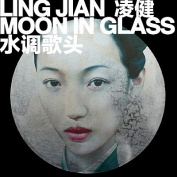 Ling Jian: Moon in Glass