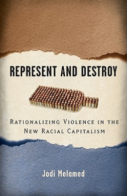Represent and Destroy: Rationalizing Violence in the New Racial Capitalism (Difference Incorporated)