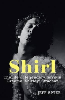 Shirl: The Life of Legendary Larrikin Graeme 'Shirley' Strachan