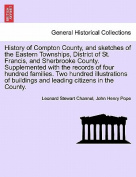 History of Compton County, and Sketches of the Eastern Townships, District of St. Francis, and Sherbrooke County. Supplemented with the Records of Four Hundred Families. Two Hundred Illustrations of Buildings and Leading Citizens in the County.